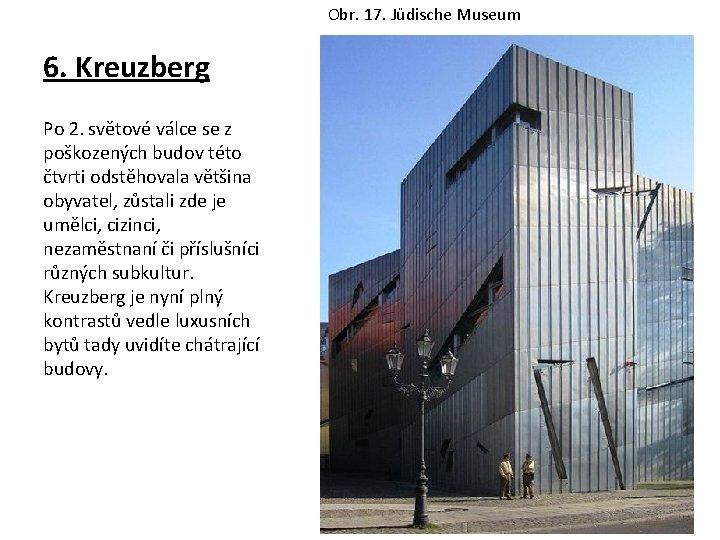 Obr. 17. Jüdische Museum 6. Kreuzberg Po 2. světové válce se z poškozených budov