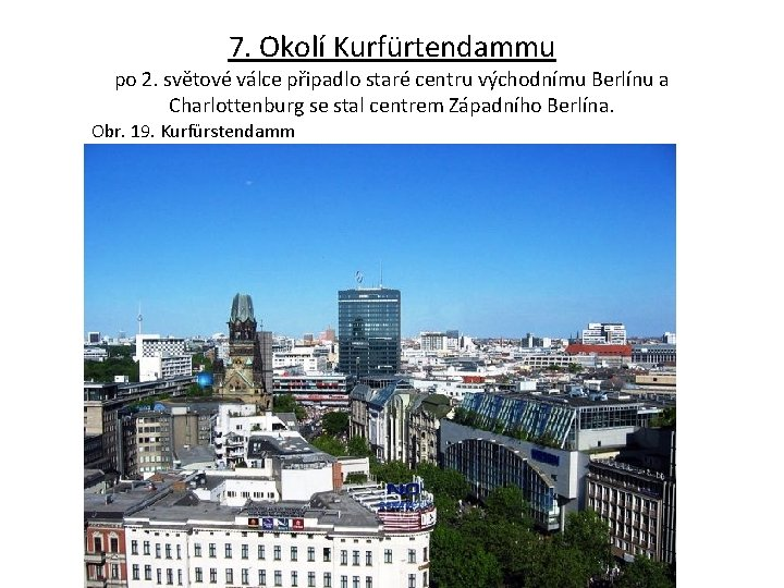 7. Okolí Kurfürtendammu po 2. světové válce připadlo staré centru východnímu Berlínu a Charlottenburg