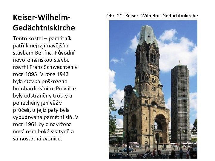 Keiser-Wilhelm. Gedächtniskirche Tento kostel – památník patří k nejzajímavějším stavbám Berlína. Původní novorománskou stavbu