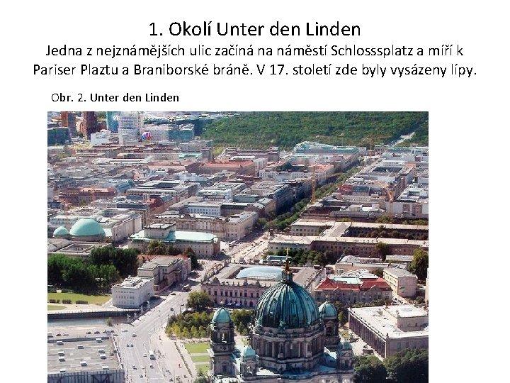 1. Okolí Unter den Linden Jedna z nejznámějších ulic začíná na náměstí Schlosssplatz a