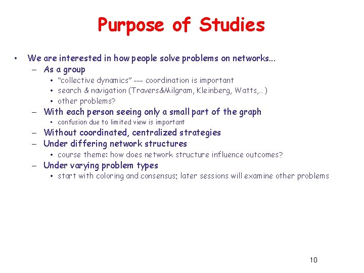 Purpose of Studies • We are interested in how people solve problems on networks.