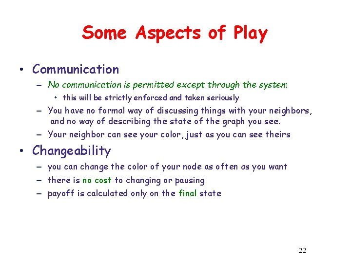 Some Aspects of Play • Communication – No communication is permitted except through the