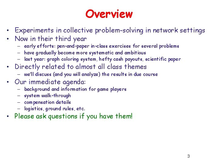 Overview • Experiments in collective problem-solving in network settings • Now in their third