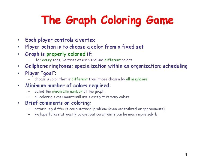 The Graph Coloring Game • • • Each player controls a vertex Player action