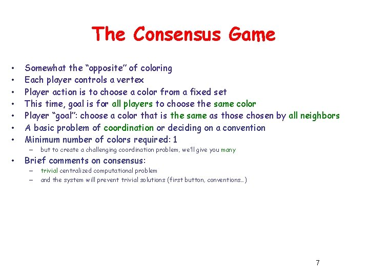 """The Consensus Game • • Somewhat the """"opposite"""" of coloring Each player controls a"""