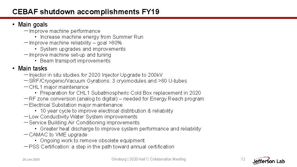 CEBAF shutdown accomplishments FY 19 • Main goals -Improve machine performance • Increase machine