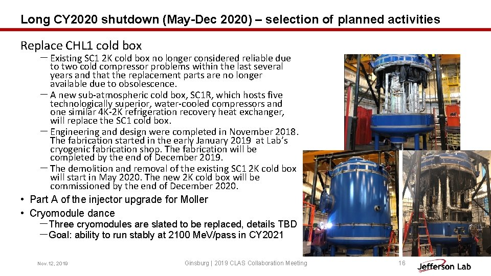 Long CY 2020 shutdown (May-Dec 2020) – selection of planned activities Replace CHL 1