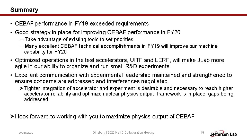 Summary • CEBAF performance in FY 19 exceeded requirements • Good strategy in place