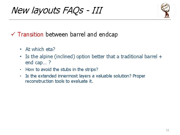 New layouts FAQs - III ü Transition between barrel and endcap • At which