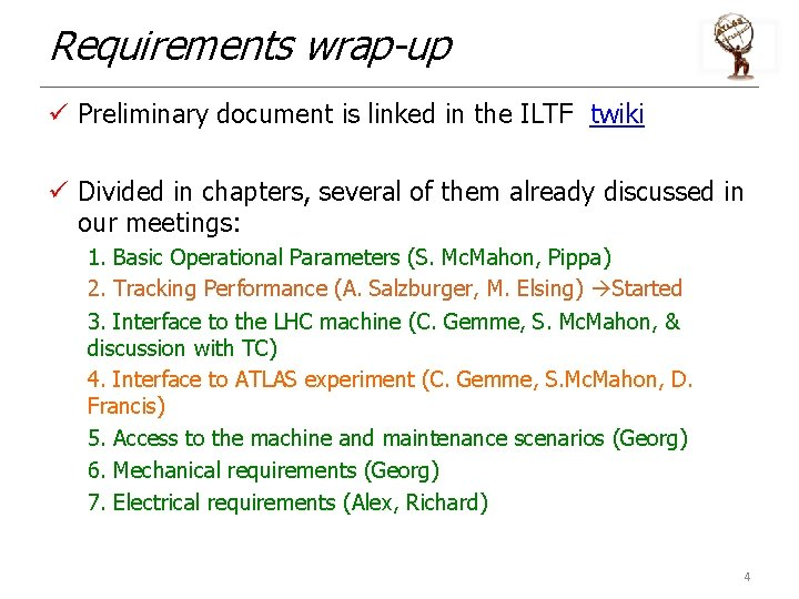 Requirements wrap-up ü Preliminary document is linked in the ILTF twiki ü Divided in