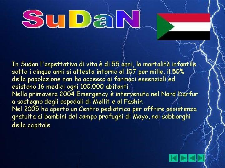 In Sudan l'aspettativa di vita è di 55 anni, la mortalità infantile sotto i
