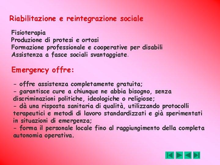Riabilitazione e reintegrazione sociale Fisioterapia Produzione di protesi e ortosi Formazione professionale e cooperative