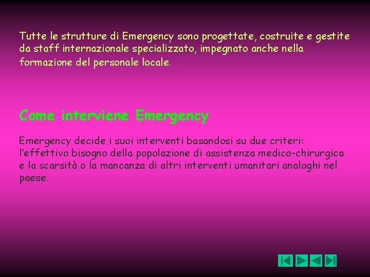 Tutte. le strutture di Emergency sono progettate, costruite e gestite da staff internazionale specializzato,