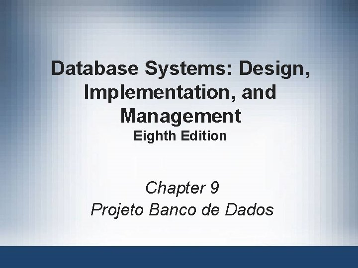 Database Systems: Design, Implementation, and Management Eighth Edition Chapter 9 Projeto Banco de Dados