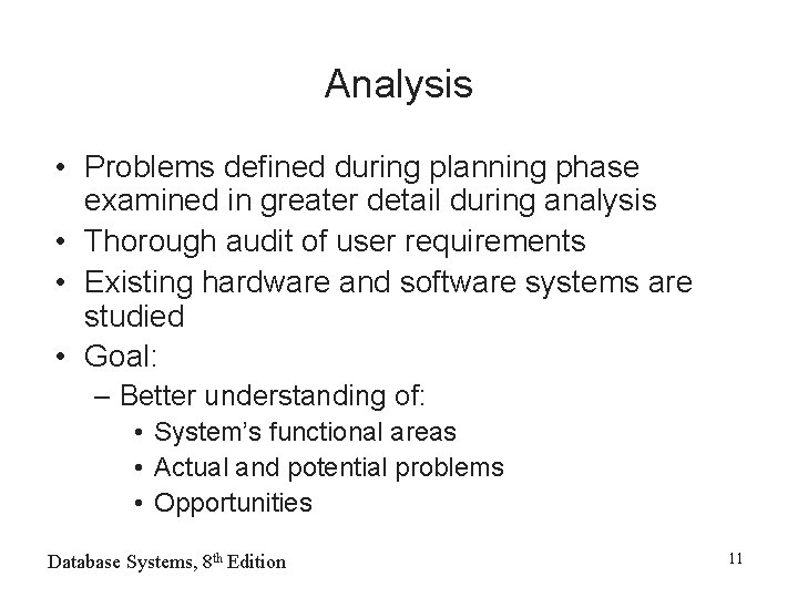 Analysis • Problems defined during planning phase examined in greater detail during analysis •
