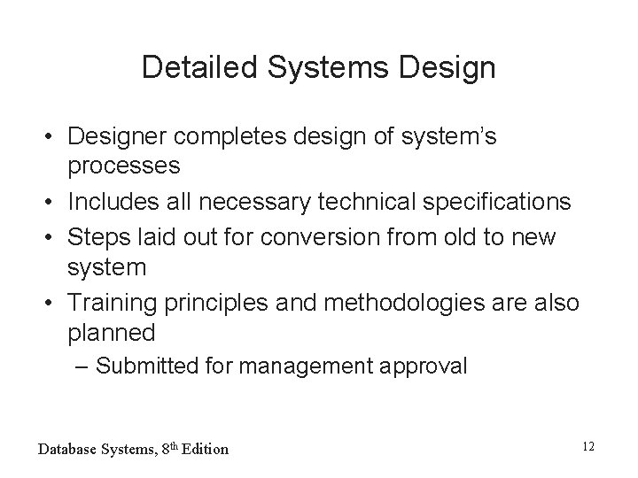 Detailed Systems Design • Designer completes design of system's processes • Includes all necessary