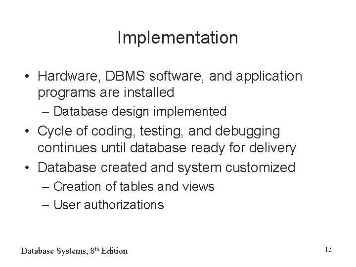 Implementation • Hardware, DBMS software, and application programs are installed – Database design implemented