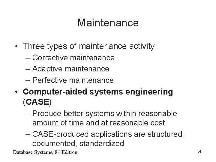 Maintenance • Three types of maintenance activity: – Corrective maintenance – Adaptive maintenance –