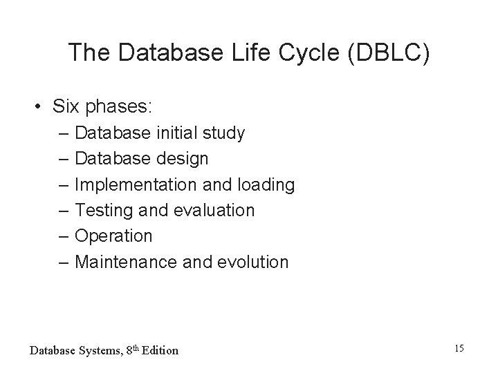 The Database Life Cycle (DBLC) • Six phases: – Database initial study – Database