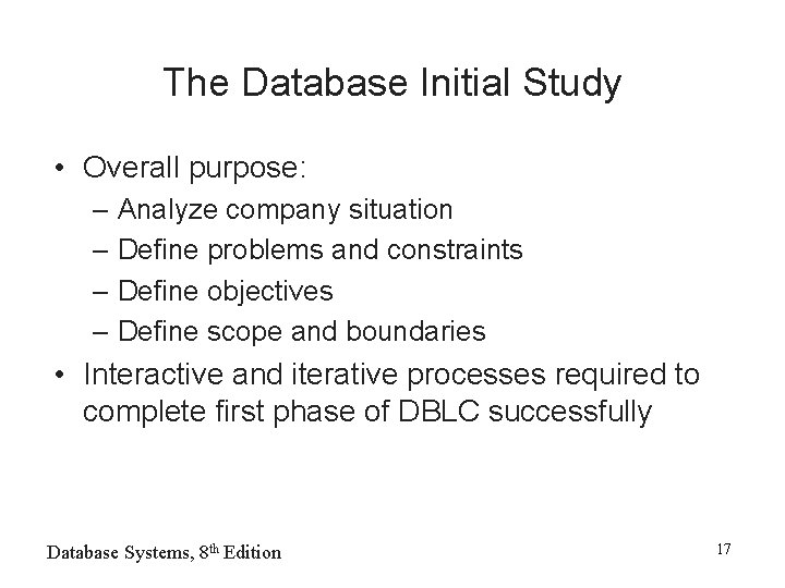The Database Initial Study • Overall purpose: – Analyze company situation – Define problems