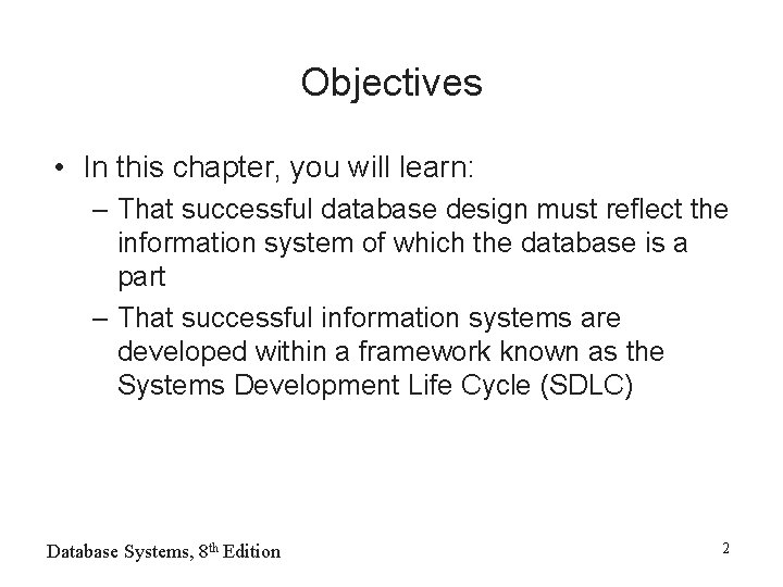 Objectives • In this chapter, you will learn: – That successful database design must