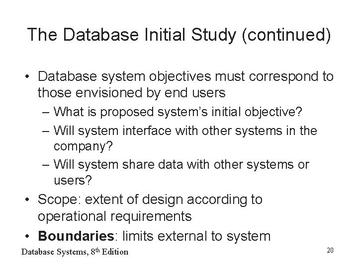 The Database Initial Study (continued) • Database system objectives must correspond to those envisioned