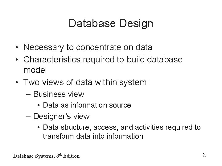 Database Design • Necessary to concentrate on data • Characteristics required to build database