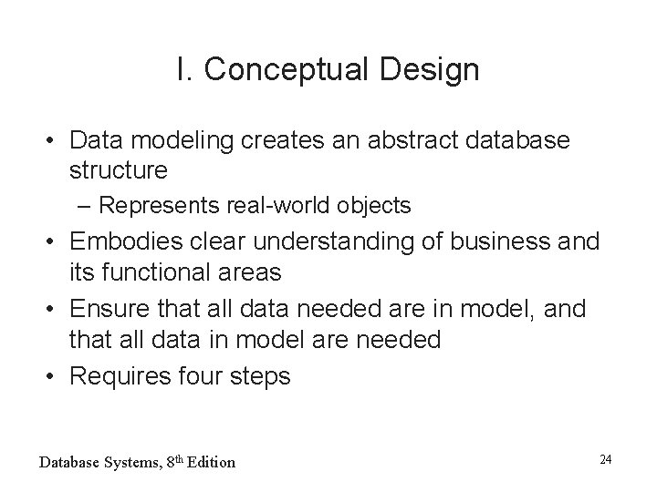 I. Conceptual Design • Data modeling creates an abstract database structure – Represents real-world