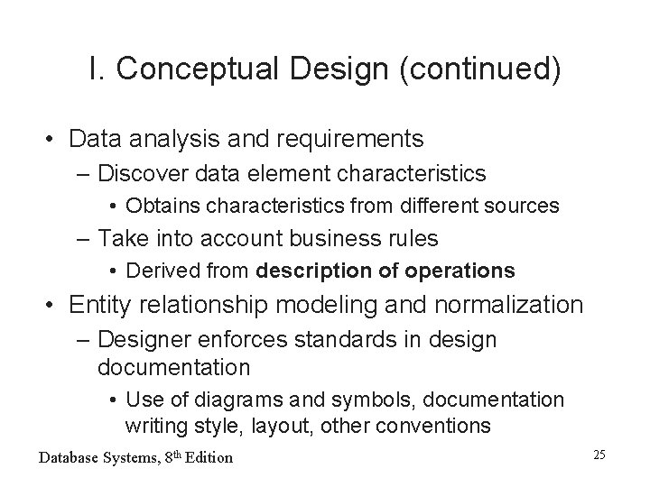 I. Conceptual Design (continued) • Data analysis and requirements – Discover data element characteristics