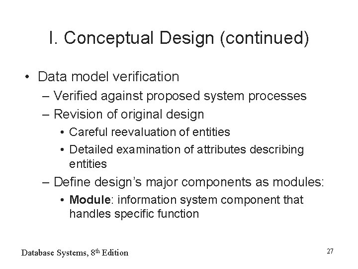 I. Conceptual Design (continued) • Data model verification – Verified against proposed system processes