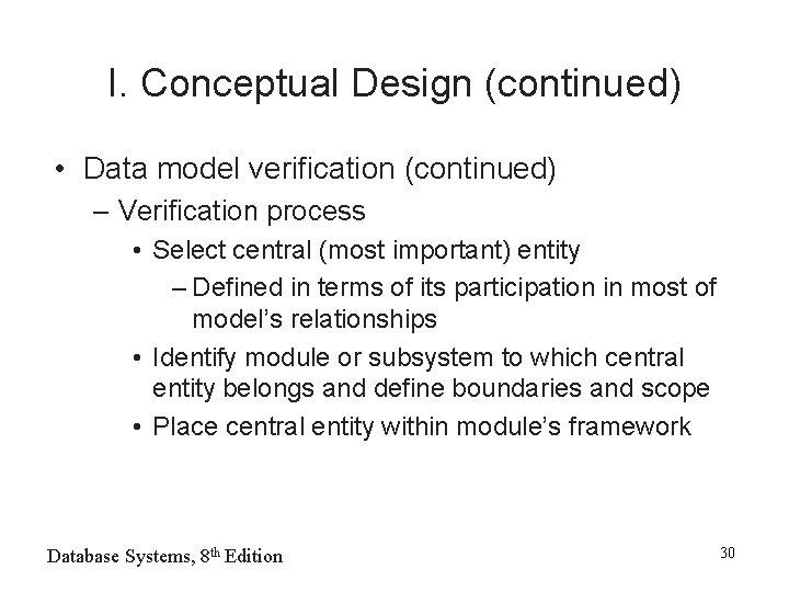 I. Conceptual Design (continued) • Data model verification (continued) – Verification process • Select