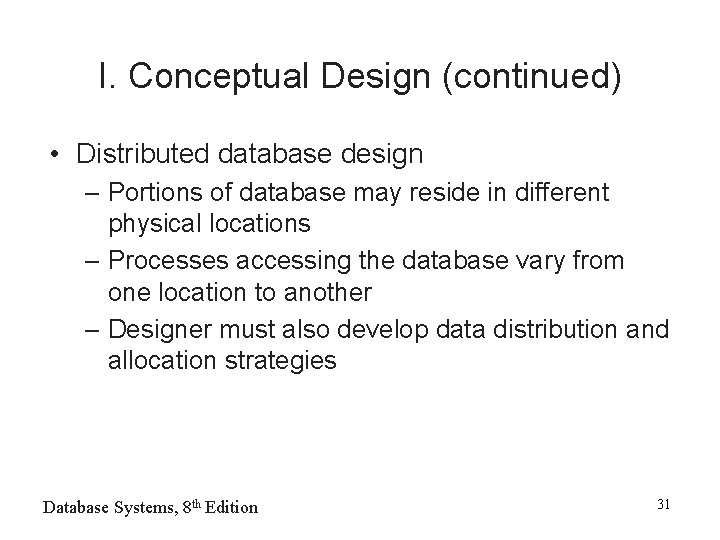 I. Conceptual Design (continued) • Distributed database design – Portions of database may reside