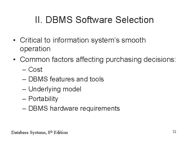 II. DBMS Software Selection • Critical to information system's smooth operation • Common factors