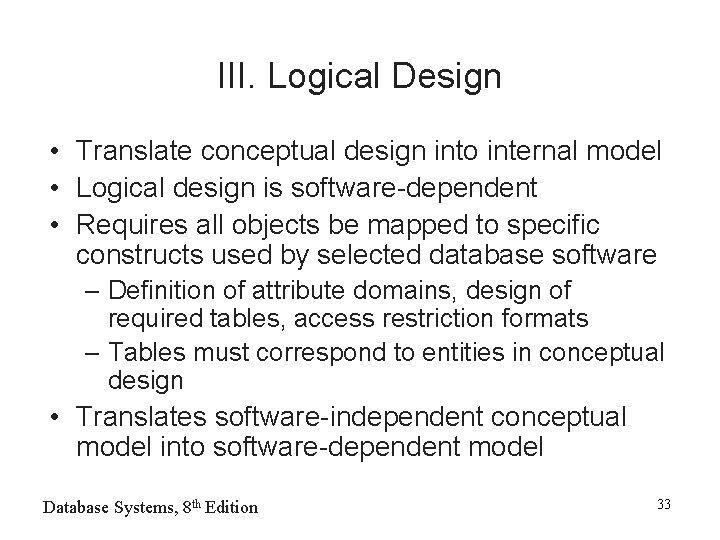 III. Logical Design • Translate conceptual design into internal model • Logical design is