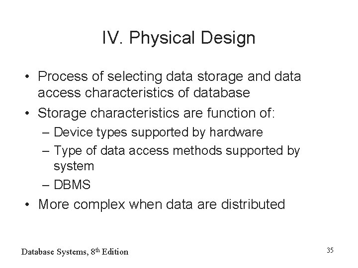 IV. Physical Design • Process of selecting data storage and data access characteristics of