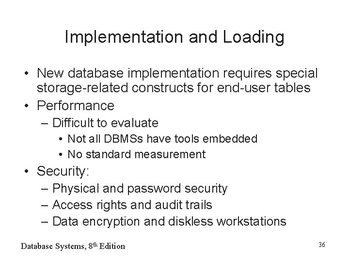 Implementation and Loading • New database implementation requires special storage-related constructs for end-user tables