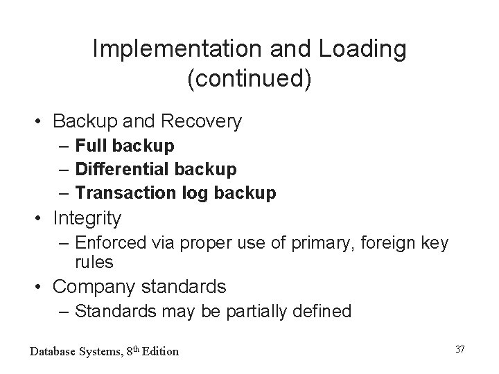 Implementation and Loading (continued) • Backup and Recovery – Full backup – Differential backup