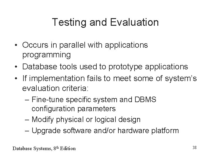 Testing and Evaluation • Occurs in parallel with applications programming • Database tools used