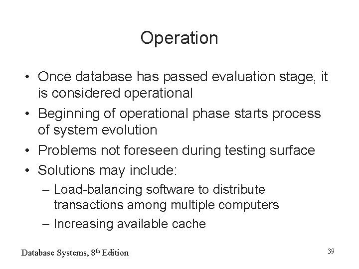 Operation • Once database has passed evaluation stage, it is considered operational • Beginning