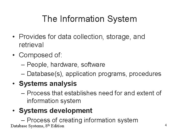 The Information System • Provides for data collection, storage, and retrieval • Composed of: