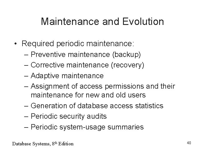 Maintenance and Evolution • Required periodic maintenance: – Preventive maintenance (backup) – Corrective maintenance