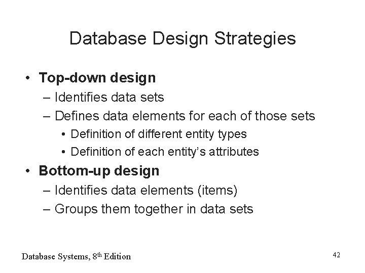 Database Design Strategies • Top-down design – Identifies data sets – Defines data elements