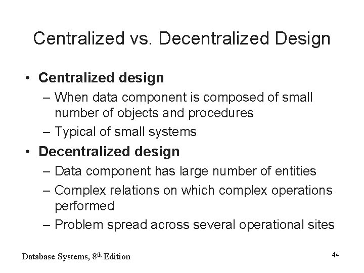 Centralized vs. Decentralized Design • Centralized design – When data component is composed of