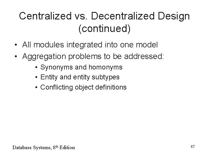 Centralized vs. Decentralized Design (continued) • All modules integrated into one model • Aggregation