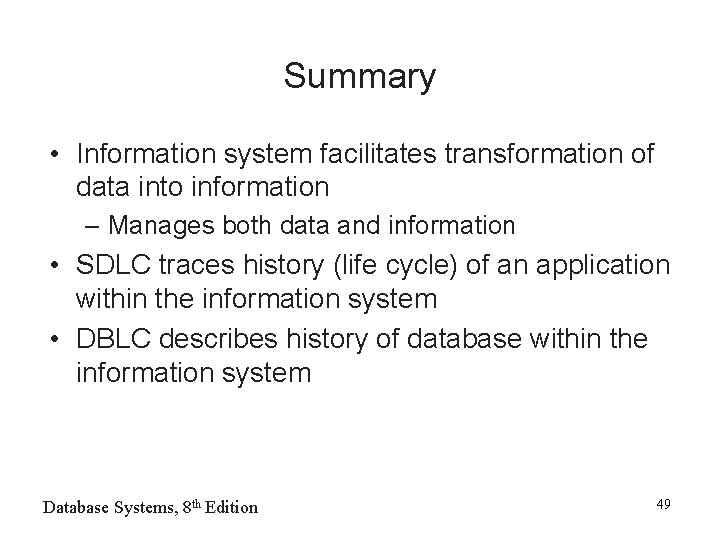 Summary • Information system facilitates transformation of data into information – Manages both data