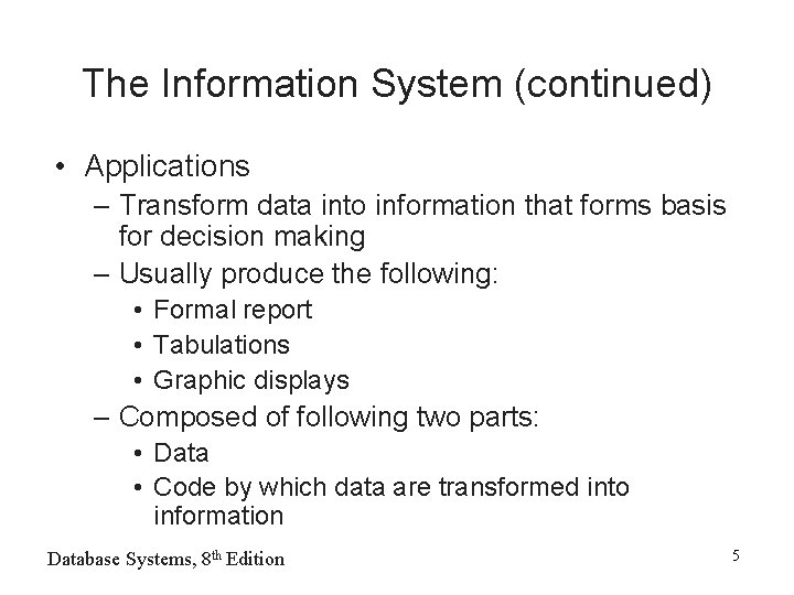 The Information System (continued) • Applications – Transform data into information that forms basis