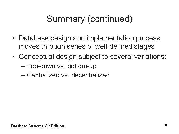 Summary (continued) • Database design and implementation process moves through series of well-defined stages