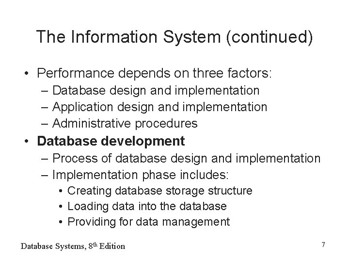 The Information System (continued) • Performance depends on three factors: – Database design and