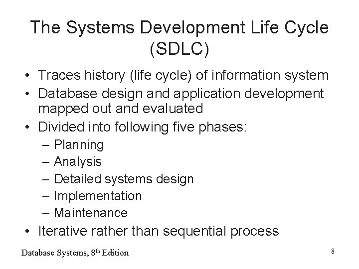 The Systems Development Life Cycle (SDLC) • Traces history (life cycle) of information system