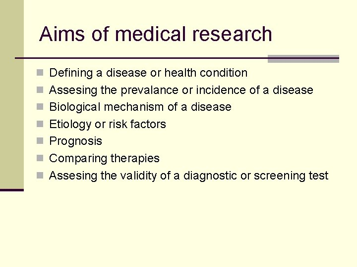 Aims of medical research n Defining a disease or health condition n Assesing the
